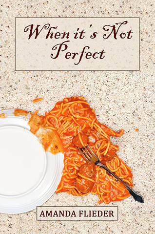 When it's Not Perfect, by Amanda Flieder